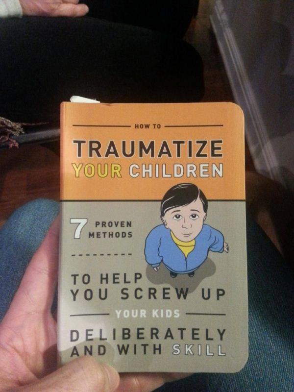 How to Traumatize Your Child book